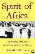 Spirit of Africa The Healing Ministry of Archbishop Milingo of Zambia