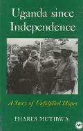 Uganda Since Independence A Story of Unfulfilled Hopes