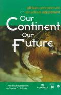 Our Continent, Our Future African Perspectives on Structural Adjustment