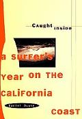 Caught Inside: A Surfer's Year on the California Coast - Daniel Duane - Hardcover