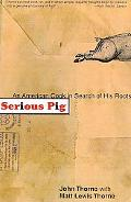 Serious Pig An American Cook in Search of His Roots