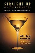 Straight Up or on the Rocks The Story of America's Cocktail