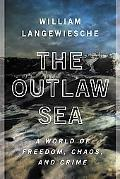 Outlaw Sea A World of Freedom, Chaos, and Crime