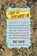 I Have Fun Everywhere I Go: Savage Tales of Pot, Porn, Punk Rock, Pro Wrestling, Talking Ape...
