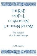 Rise and Fall of American Lutheran Pietism The Rejection of an Activist Heritage