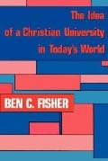 Idea of a Christian University in Today's World - Ben C. Fisher - Hardcover