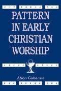 Pattern in Early Christian Worship - Allen Cabaniss - Hardcover