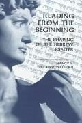Reading from the Beginning The Shaping of the Hebrew Psalter