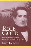 Rice Gold James Hamilton Couper and Plantation Life on the Georgia Coast