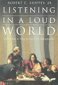 Listening in a Loud World Toward a Theology of Meaning
