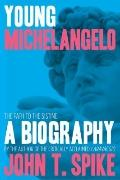 Young Michelangelo : The Path to the Sistine - A Biography