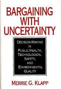 Bargaining With Uncertainty Decision-Making in Public Health, Technological Safety, and Envi...