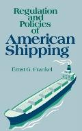 Regulation and Policies of American Shipping - Ernst G. Frankel - Hardcover