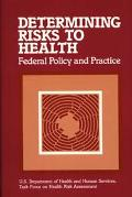 Determining Risks to Health Federal Policy and Practice