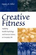 Creative Fitness Applying Health Psychology and Exercise Science to Everyday Life