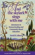 And the Skylark Sings With Me Adventures in Homeschooling and Community-Based Education