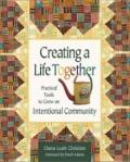 Creating a Life Together: Practical Tools to Grow Ecovillages and Intentional Co