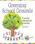 Greening School Grounds Creating Habitats for Learning