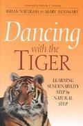 Dancing With the Tiger Learning Sustainability Step by Natural Step