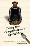 Diary of a Compost Hotline Operator Edible Essays on City Farming