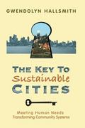 Key to Sustainable Cities Meeting Human Needs, Transforming Community Systems