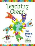 Teaching Green The Middle Years  Hands-On Learning in Grades 6-8