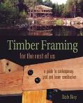 Timber Framing for the Rest of Us A Guide to Contemporary Post and Beam Construction