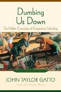 Dumbing Us Down The Hidden Curriculum Of Compulsory Education