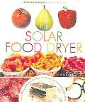 Solar Food Dryer How to Make And Use Your Own High-Performance, Sun-powered Food Dehydrator