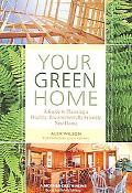 Your Green Home A Guide to Planning a Healthy, Environmentally Friendly New Home
