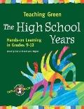 Teaching Green -- the High School Years Hands-on Learning in Grades 9-12