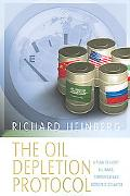 Oil Depletion Protocol A Plan to Avert Oil Wars, Terrorism And Economic Collapse