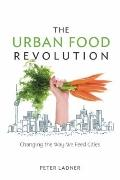 Urban Food Revolution, Changing the Way We Feed Cities