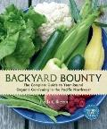Backyard Bounty : The Complete Guide to Year-Round Organic Gardening in the Pacific Northwest