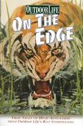 On the Edge True Tales of High Adventure from Outdoor Life's Best Storytellers