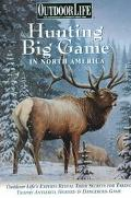 Hunting Big Game in North America Outdoor Life's Experts Reveal Their Secrets for Taking Tro...
