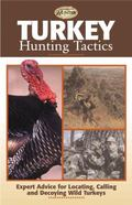 Turkey Hunting Tactics Expert Advice for Locating, Calling and Decoying Wild Turkeys