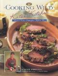 Cooking Wild in Kate's Kitchen Fabulous Venison Dishes from Fast to Fancy