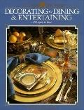 Decorating for Dining & Entertaining: 128 Projects and Ideas: 128 Projects & Ideas