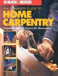 Complete Guide to Home Carpentry Carpentry Skills & Projects for Homeowners