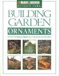Building Garden Ornaments 24 Do-It-Yourself Projects to Accent Any Setting