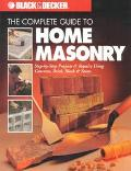 Complete Guide to Home Masonry Step-By-Step Projects & Repairs Using Concrete, Brick, Block ...