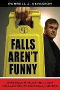 Falls Aren't Funny : America's Multi-Billion Dollar Slip-and-Fall Crisis