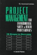 Project Management for Environmental, Safety & Health Professionals 18 Steps to Success