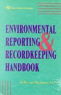Environmental Reporting & Recordkeeping Handbook Sound Strategies And Legal Insights