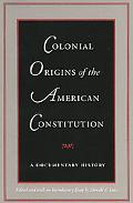 Colonial Origins of the American Constitution A Documentary History
