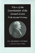 View of the Constitution of the United States With Selected Writings