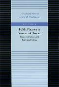 Public Finance in Democratic Process Fiscal Institutions and Individual Choice