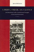 Liberty, Order, and Justice An Introduction to the Constitutional Principles of American Gov...