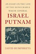 Essay on the Life of the Honourable Major-General Israel Putnam Addressed to the State Socie...